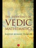 The Essentials of Vedic Mathematics