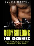 Bodybuilding for Beginners: How to Build Muscle, Burn Fat and Get a Toned Body by Home Workout (Hardcover)