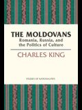 The Moldovans, Volume 471: Romania, Russia, and the Politics of Culture