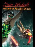 Swim Workouts and Water Rescue Skills: Techniques to Swim Faster, Longer, and Safer