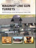 Maginot Line Gun Turrets: And French Gun Turret Development 1880-1940