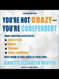 You're Not Crazy - You're Codependent Lib/E: What Everyone Affected by Addiction, Abuse, Trauma or Toxic Shaming Must Know to Have Peace in Their Live
