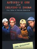 Antonio's Gun and Delfino's Dream: True Tales of Mexican Migration