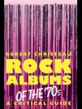 Rock Albums of the 70s: A Critical Guide