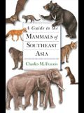 A Guide to the Mammals of Southeast Asia