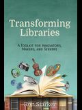 Transforming Libraries: A Toolkit for Innovators, Makers, and Seekers