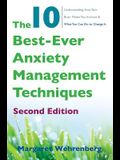 The 10 Best-Ever Anxiety Management Techniques: Understanding How Your Brain Makes You Anxious and What You Can Do to Change It