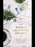 The Weekly Gratitude Project: A Challenge to Journal, Reflect, and Grow a Grateful Heart