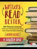 Writers Read Better: Narrative: 50+ Paired Lessons That Turn Writing Craft Work Into Powerful Genre Reading