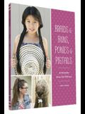 Braids & Buns Ponies & Pigtails: 50 Hairstyles Every Girl Will Love (Hairstyle Books for Girls, Hair Guides for Kids, Hair Braiding Books, Hair Ideas