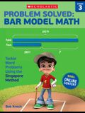 Problem Solved: Bar Model Math: Grade 3: Tackle Word Problems Using the Singapore Method