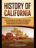 History of California: A Captivating Guide to the History of the Golden State, Starting from when Native Americans Dominated through European