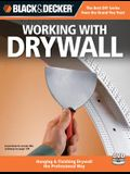 Black & Decker Working with Drywall: Hanging & Finishing Drywall the Professional Way