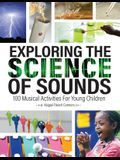 Exploring the Science of Sounds: 100 Musical Activities for Young Children