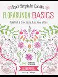 Florabunda Basics: Super Simple Art Doodles: Color, Craft & Draw: Blooms, Buds, Vines & More