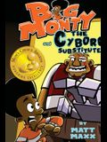 Big Monty and the Cyborg Substitute