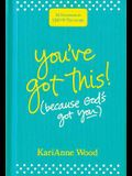 You've Got This (Because God's Got You): 52 Devotions to Uplift and Encourage