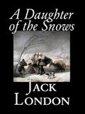 A Daughter of the Snows by Jack London, Fiction, Action & Adventure