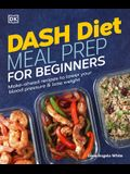 Dash Diet Meal Prep for Beginners: Make-Ahead Recipes to Lower Your Blood Pressure & Lose Weight