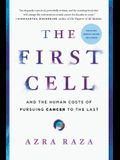 The First Cell: And the Human Costs of Pursuing Cancer to the Last