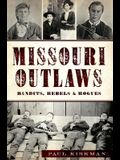 Missouri Outlaws: Bandits, Rebels & Rogues