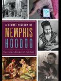 A Secret History of Memphis Hoodoo: Rootworkers, Conjurers & Spirituals