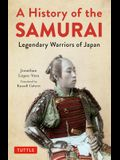 A History of the Samurai: Legendary Warriors of Japan