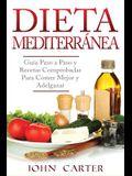Dieta Mediterránea: Guía Paso a Paso y Recetas Comprobadas Para Comer Mejor y Adelgazar (Libro en Español/Mediterranean Diet Book Spanish