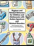 Hygiene and Related Behaviors for Children and Adolescents with Autism Spectrum and Related Disorders: A Fun Curriculum with a Focus on Social Underst