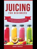 Juicing for Beginners: Exclusive Guide to Create Green and Tasty Smoothies for Weight Loss, Fat Burning, Detoxing, Anti-Inflammation, and Cle