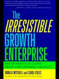 The Irresistible Growth Enterprise: Breakthrough Gains from Uncontrollable Change