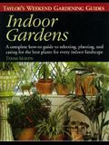 Taylor's Weekend Gardening Guide to Indoor Gardens: A Complete How-To-Guide to Selecting, Planting, and Caring for the Best Plants for Every Indoor La