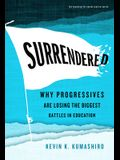 Surrendered: Why Progressives Are Losing the Biggest Battles in Education