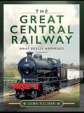 The Great Central Railway: What Really Happened