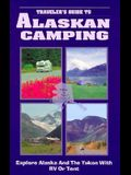 Traveler's Guide to Alaskan Camping: Explore Alaska and the Yukon with RV or Tent