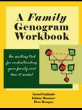 A Family Genogram Workbook: An Exciting Tool for Understanding Your Family and How it Works!
