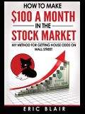 How to make $100 a month in the Stock Market: my method for getting house odds on Wall Street