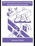 The librarians' book on teaching through games and play