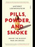 Pills, Powder, and Smoke: Inside the Bloody War on Drugs