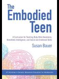 The Embodied Teen: A Somatic Curriculum for Teaching Body-Mind Awareness, Kinesthetic Intelligence, and Social and Emotional Skills--50 A