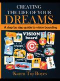 Creating The Life Of Your Dreams: A step by step guide to vision boarding