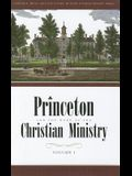 Princeton and the Work of the Christian Ministry Volume 1