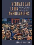 Vernacular Latin Americanisms: War, the Market, and the Making of a Discipline