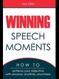 Winning Speech Moments: How to Achieve Your Objective with Anyone, Anytime, Anywhere