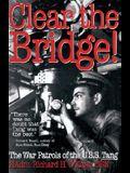 Clear the Bridge!: The War Patrols of the U.S.S. Tang