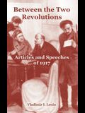 Between the Two Revolutions: Articles and Speeches of 1917