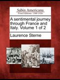 A Sentimental Journey Through France and Italy. Volume 1 of 2