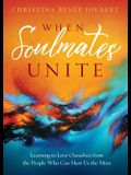 When Soulmates Unite: Learning to Love Ourselves from the People Who Can Hurt Us the Most