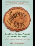 The Longevity Code: Slow Down the Aging Process and Live Well for Longer--Secrets from the Leading Edge of Science