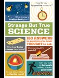 Strange But True Science: 150 Answers to Questions You Never Thought to Ask